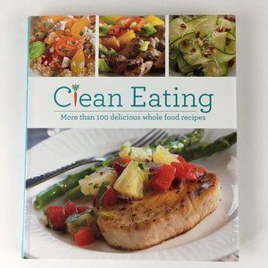 Clean Eating 100 delicious whole food recipes